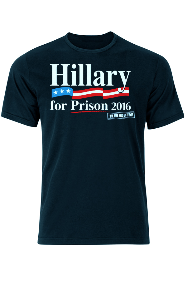 'Hillary for Prison 2016...'Till the End of Time' T-shirt, sold online at Infowars.com.